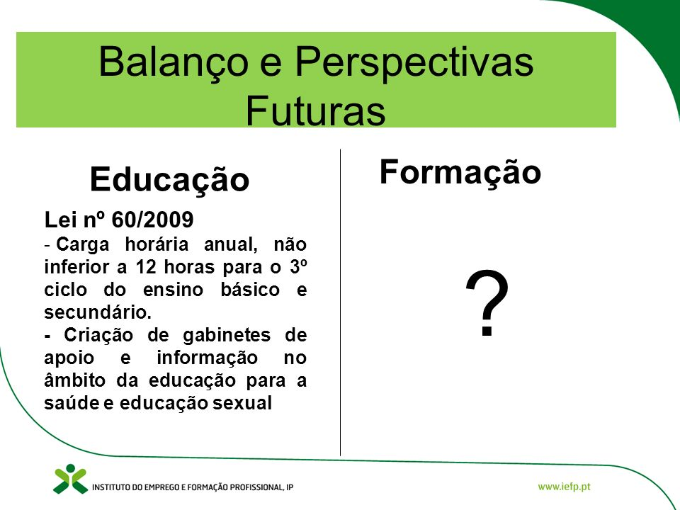 Balanço e Perspectivas Futuras Educação Formação Lei nº 60/2009 - Carga horária anual, não inferior a 12 horas para o 3º ciclo do ensino básico e secundário.