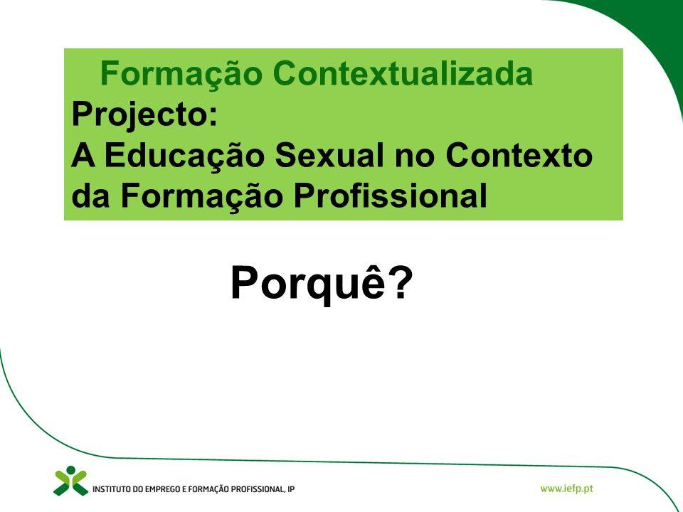 Projecto: A Educação Sexual no Contexto da Formação Profissional Constrangimentos - Curta duração do projecto: Outubro a Dezembro (inicialmente previsto para dar início em Abril)