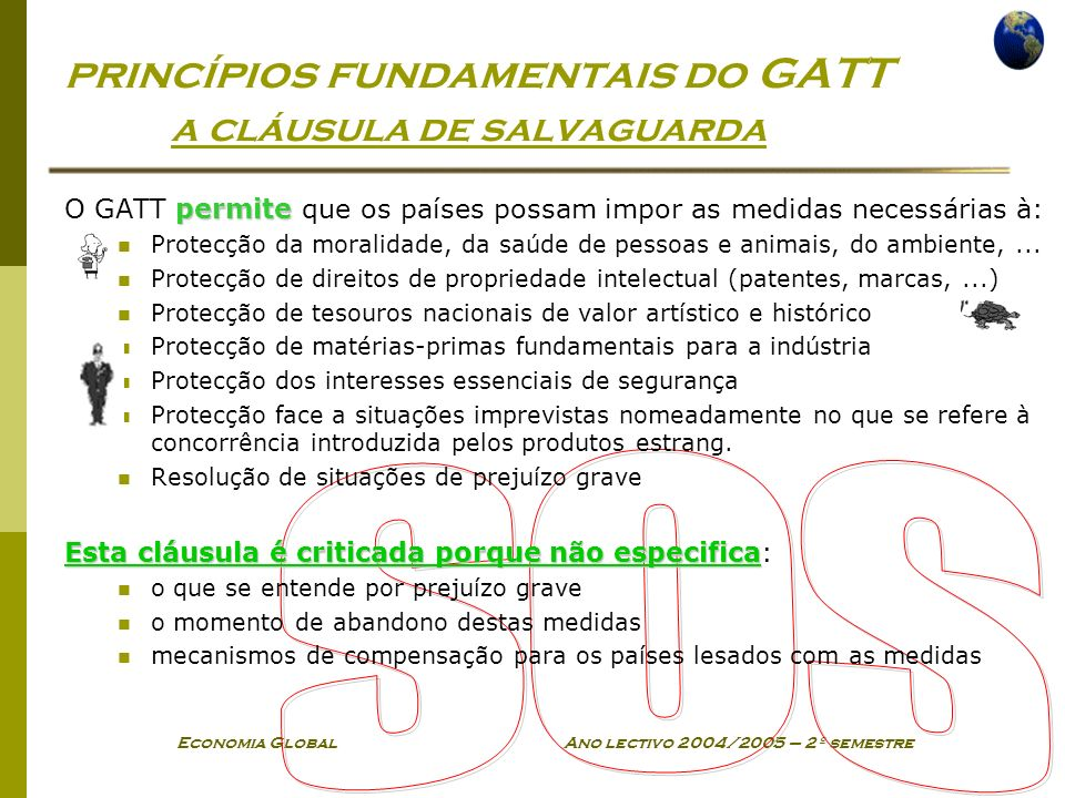 Economia Global Ano lectivo 2004/2005 – 2º semestre princípios fundamentais do GATT a cláusula de salvaguarda permite O GATT permite que os países pos