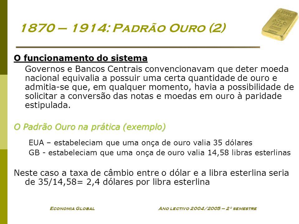 Economia Global Ano lectivo 2004/2005 – 2º semestre 1870 – 1914: Padrão Ouro (2) O funcionamento do sistema Governos e Bancos Centrais convencionavam