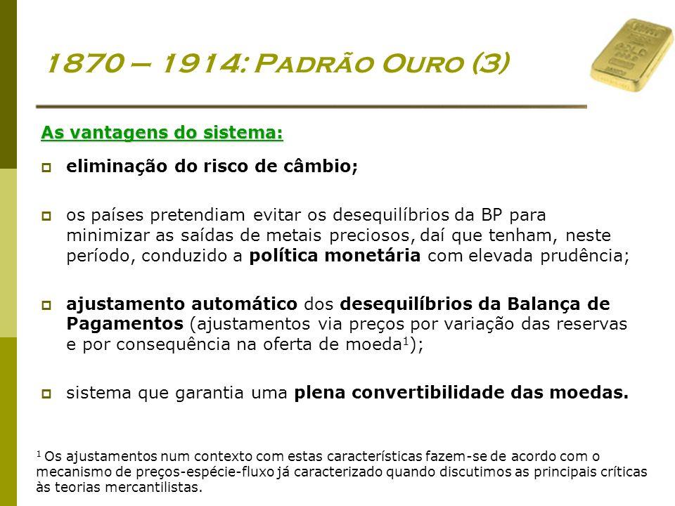 Economia Global Ano lectivo 2004/2005 – 2º semestre 1870 – 1914: Padrão Ouro (3) As vantagens do sistema: eliminação do risco de câmbio; os países pre