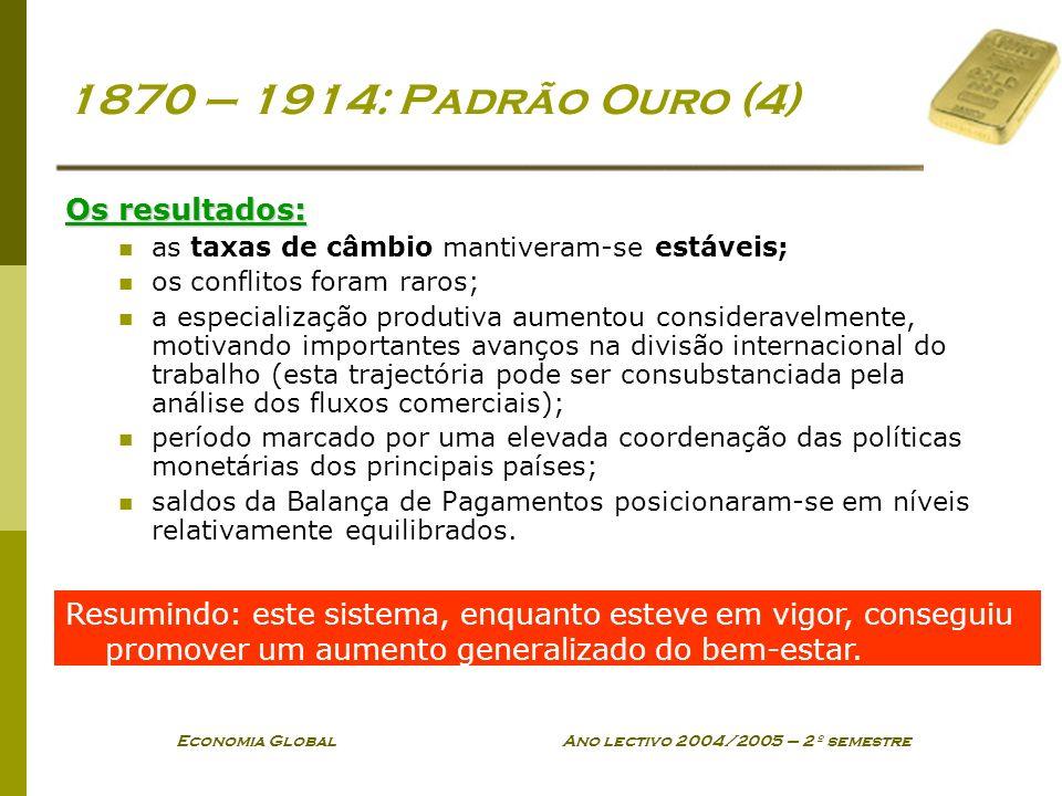 Economia Global Ano lectivo 2004/2005 – 2º semestre 1870 – 1914: Padrão Ouro (4) Os resultados: as taxas de câmbio mantiveram-se estáveis; os conflito
