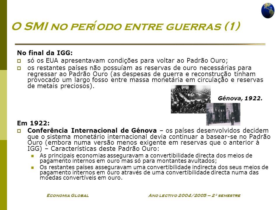 Economia Global Ano lectivo 2004/2005 – 2º semestre O SMI no per í odo entre guerras (1) No final da IGG: só os EUA apresentavam condições para voltar