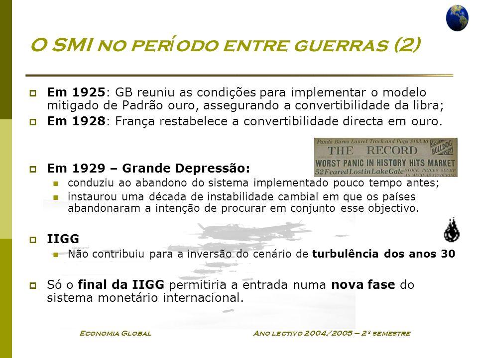 Economia Global Ano lectivo 2004/2005 – 2º semestre O SMI no per í odo entre guerras (2) Em 1925: GB reuniu as condições para implementar o modelo mit