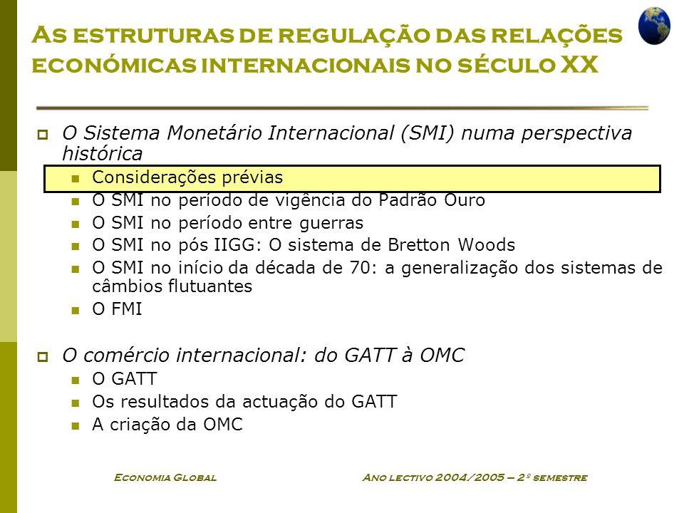 Economia Global Ano lectivo 2004/2005 – 2º semestre As estruturas de regulação das relações económicas internacionais no século XX O Sistema Monetário