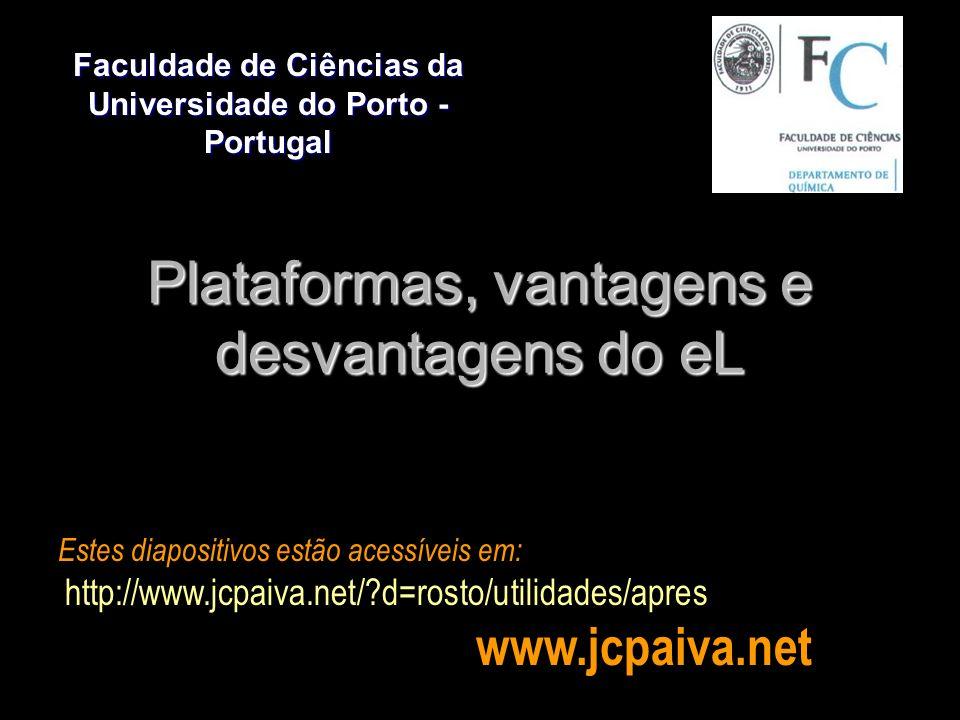 Plataformas, vantagens e desvantagens do eL Faculdade de Ciências da Universidade do Porto - Portugal João Carlos Paiva Estes diapositivos estão acess