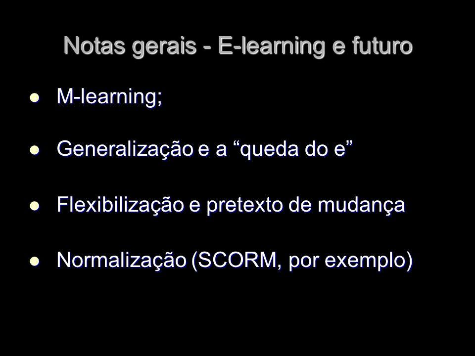 Notas gerais - E-learning e futuro M-learning; M-learning; Generalização e a queda do e Generalização e a queda do e Flexibilização e pretexto de muda