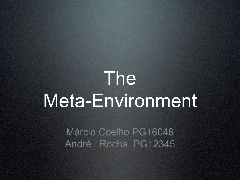 The Meta-Environment Márcio Coelho PG16046 André Rocha PG12345