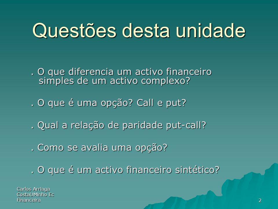 Carlos Arriaga CostaUMinho Ec Financeira 2 Questões desta unidade. O que diferencia um activo financeiro simples de um activo complexo?. O que é uma o