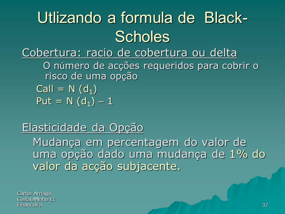 Carlos Arriaga CostaUMinho Ec Financeira37 Utlizando a formula de Black- Scholes Cobertura: racio de cobertura ou delta O n ú mero de ac ç ões requeri