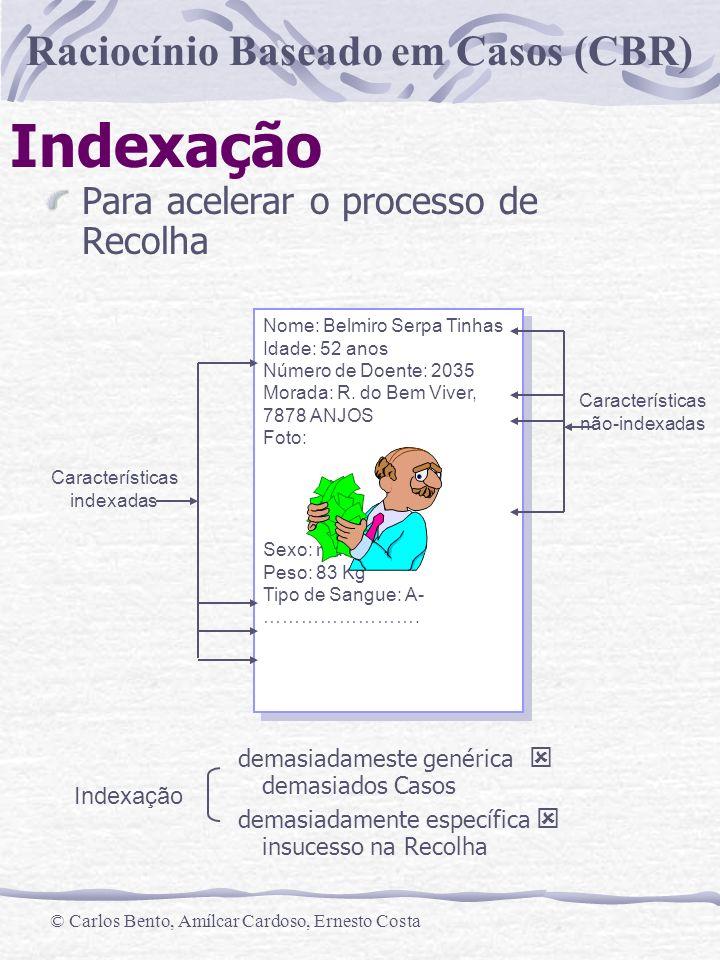 Raciocínio Baseado em Casos (CBR) © Carlos Bento, Amílcar Cardoso, Ernesto Costa Indexação Para acelerar o processo de Recolha demasiadameste genérica