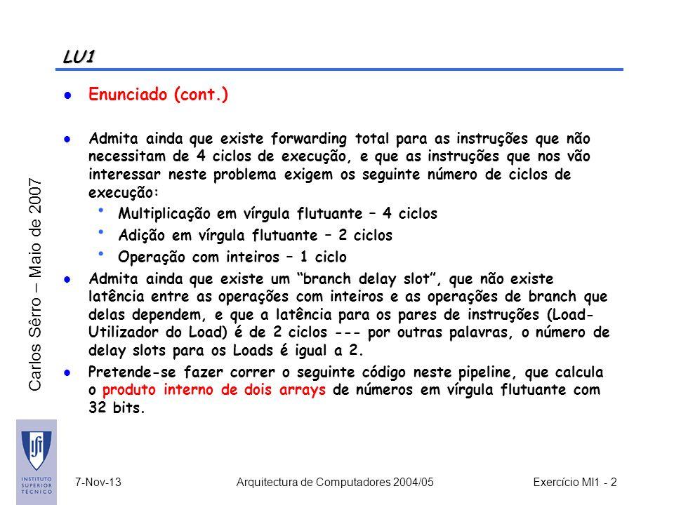 Carlos Sêrro – Maio de 2007 LU1 Enunciado (cont.) Admita ainda que existe forwarding total para as instruções que não necessitam de 4 ciclos de execuç