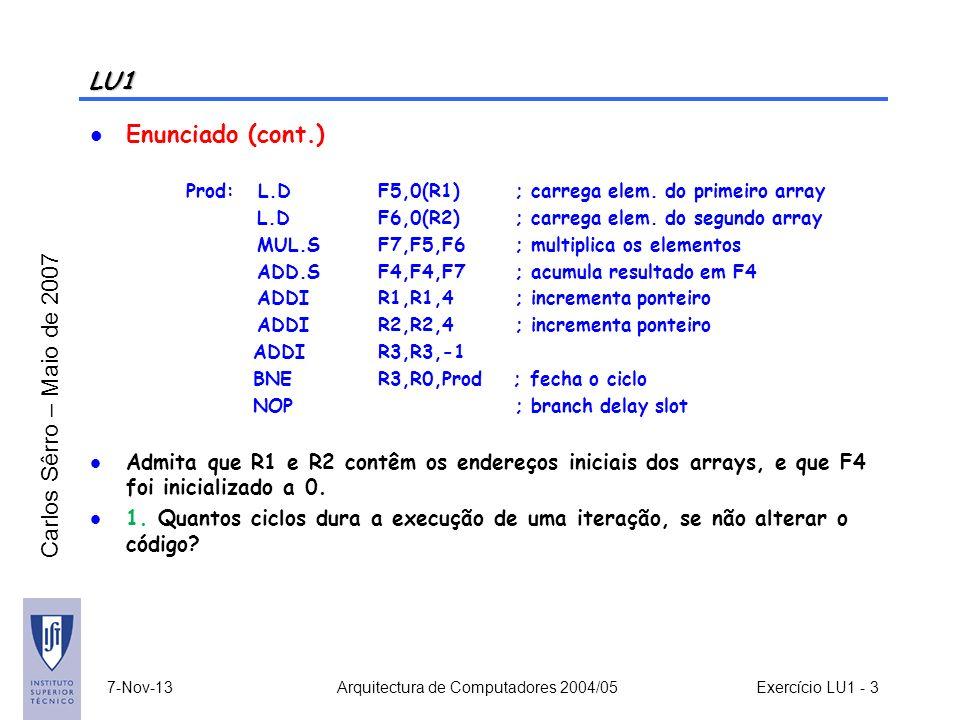 Carlos Sêrro – Maio de 2007 7-Nov-13 Arquitectura de Computadores 2004/05 Exercício MI1 - 4 LU1 Enunciado (cont.) 2.