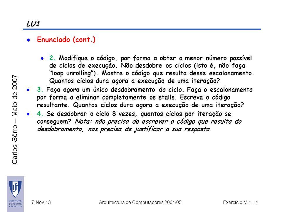 Carlos Sêrro – Maio de 2007 7-Nov-13 Arquitectura de Computadores 2004/05 Exercício MI1 - 4 LU1 Enunciado (cont.) 2. Modifique o código, por forma a o