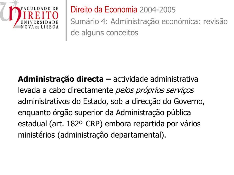 Direito da Economia 2004-2005 Sumário 4: Administração económica: revisão de alguns conceitos Administração indirecta – actividade administrativa realizada por conta do Estado por outros entes que não o Estado através da sua própria administração.