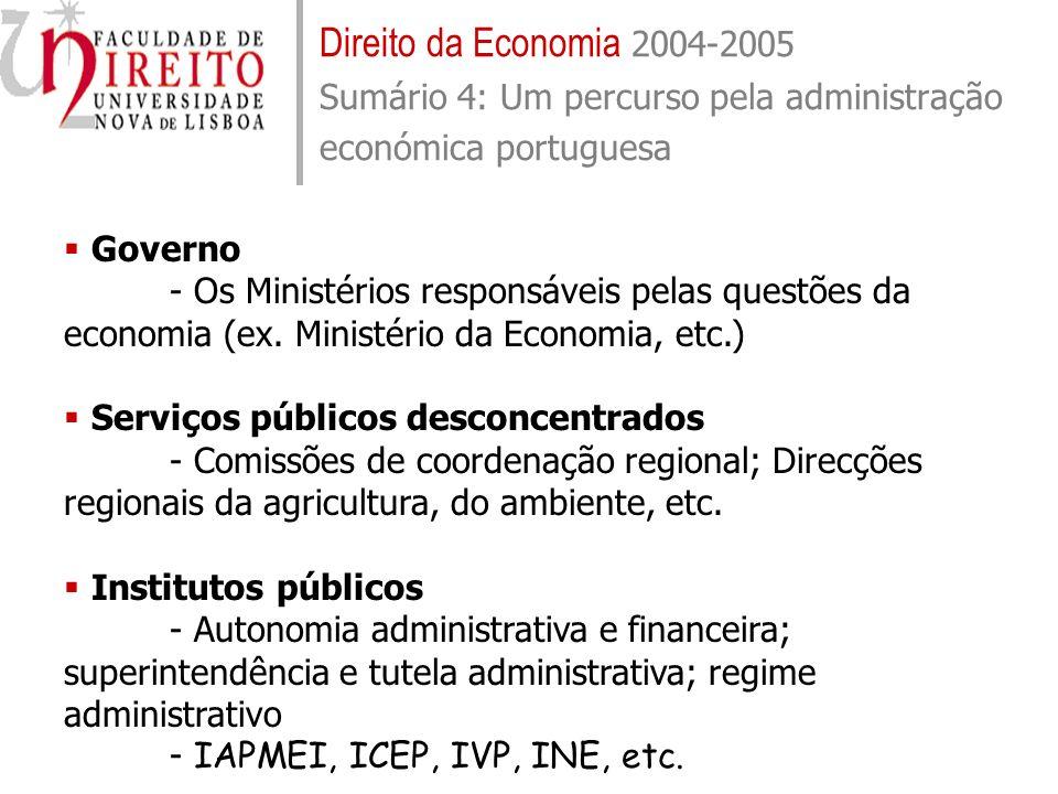 Direito da Economia 2004-2005 Sumário 4: Um percurso pela administração económica portuguesa Governo - Os Ministérios responsáveis pelas questões da e
