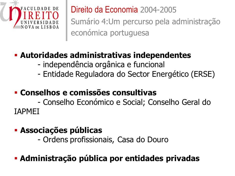Direito da Economia 2004-2005 Sumário 4:Um percurso pela administração económica portuguesa Autoridades administrativas independentes - independência
