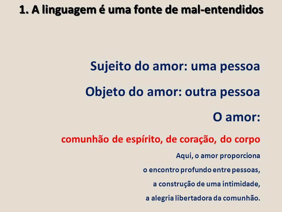 Sujeito do amor: uma pessoa Objeto do amor: outra pessoa O amor: comunhão de espírito, de coração, do corpo Aqui, o amor proporciona o encontro profun