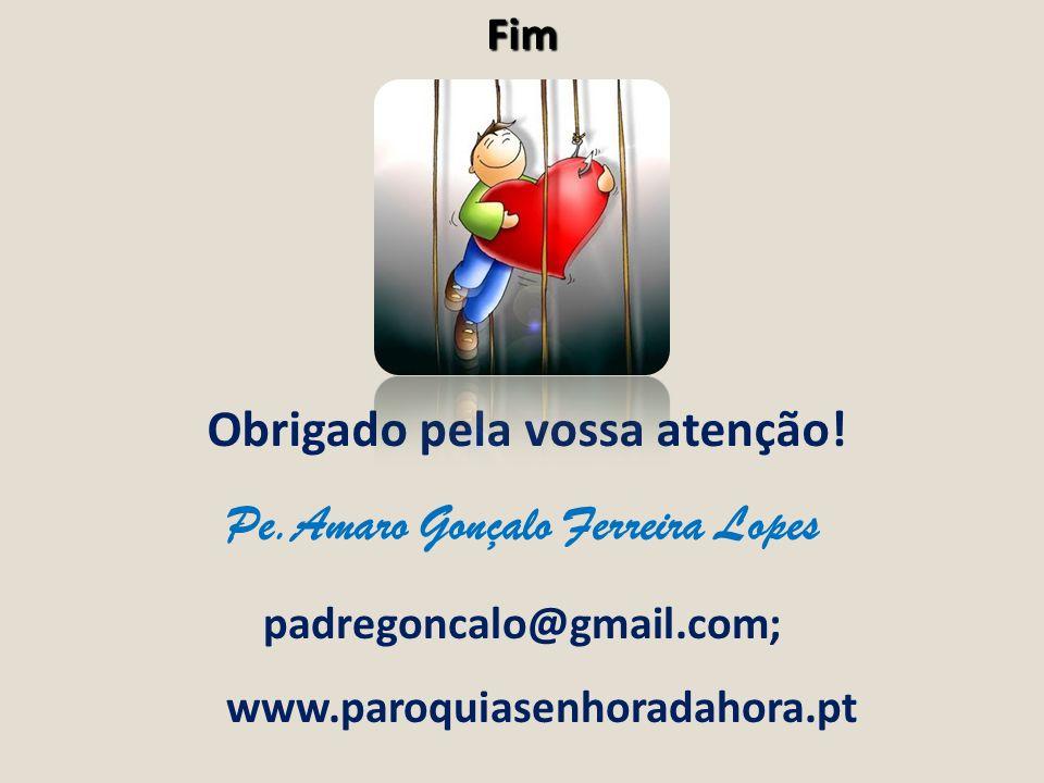 Fim Obrigado pela vossa atenção! Pe.Amaro Gonçalo Ferreira Lopes padregoncalo@gmail.com; www.paroquiasenhoradahora.pt