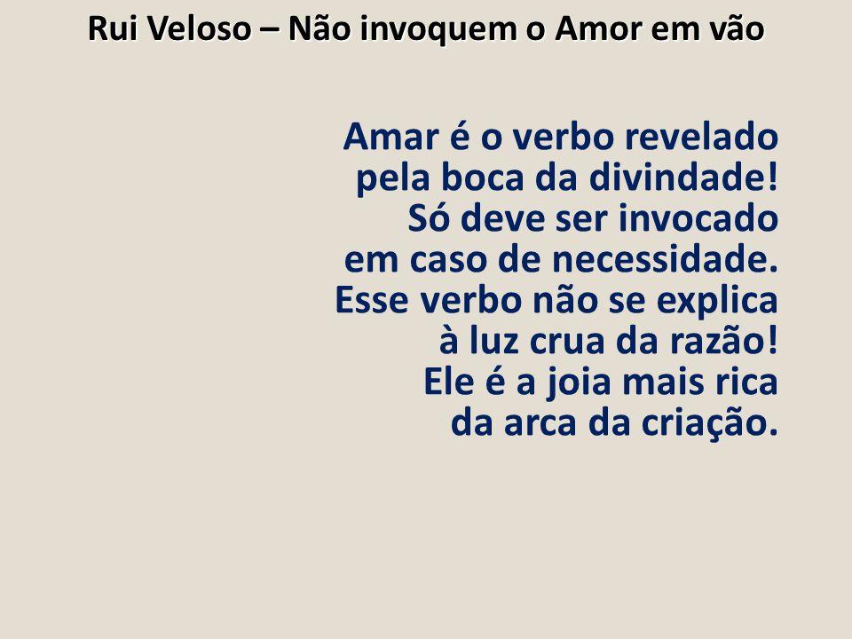 Amar é o verbo revelado pela boca da divindade! Só deve ser invocado em caso de necessidade. Esse verbo não se explica à luz crua da razão! Ele é a jo
