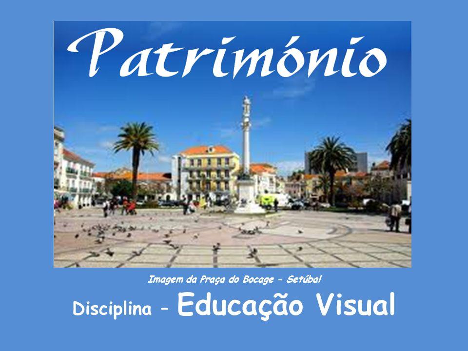 Disciplina – Educação Visual Imagem da Praça do Bocage - Setúbal
