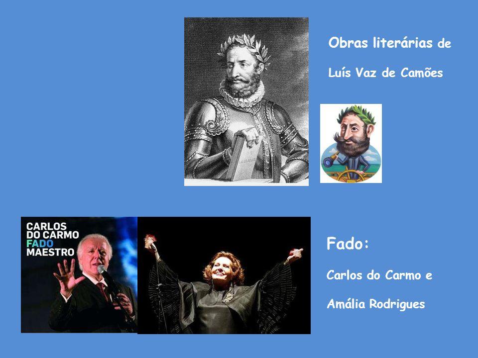 Obras literárias de Luís Vaz de Camões Fado: Carlos do Carmo e Amália Rodrigues