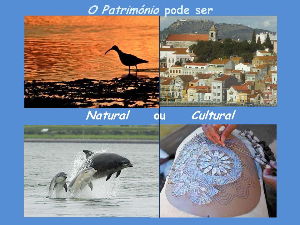 O Património pode ser Natural ou Cultural