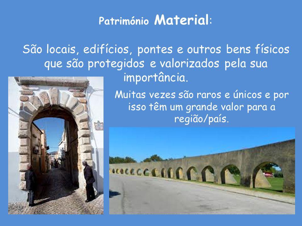 Património Material : São locais, edifícios, pontes e outros bens físicos que são protegidos e valorizados pela sua importância. Muitas vezes são raro