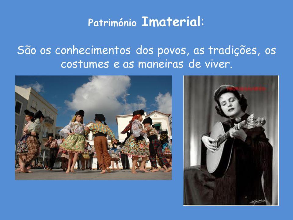 Património Imaterial: São os conhecimentos dos povos, as tradições, os costumes e as maneiras de viver.
