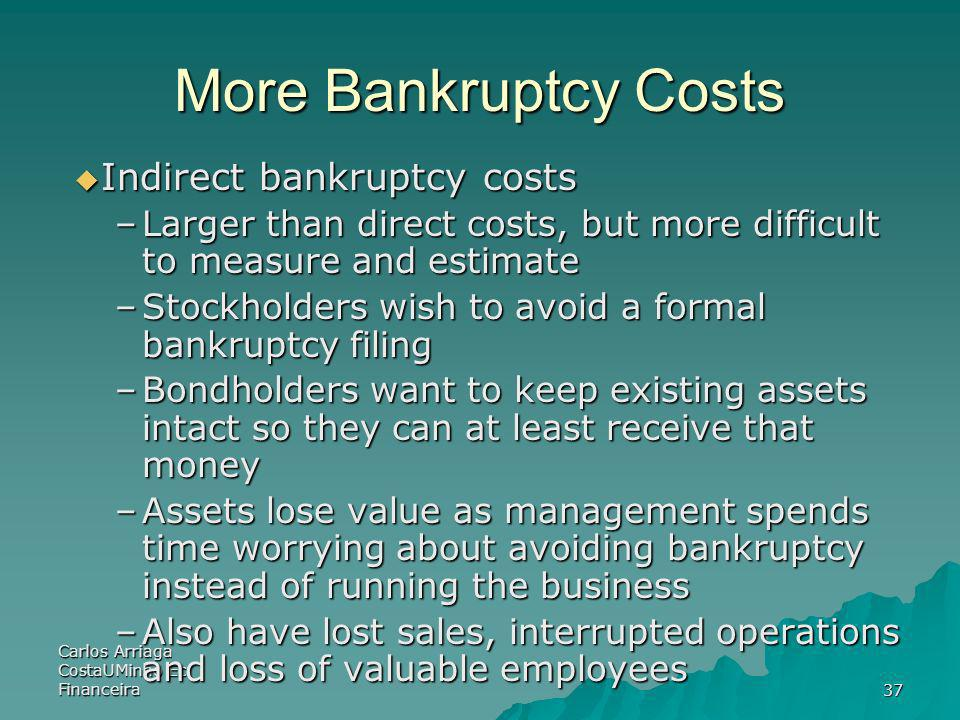 Carlos Arriaga CostaUMinho Ec Financeira37 More Bankruptcy Costs Indirect bankruptcy costs Indirect bankruptcy costs –Larger than direct costs, but mo