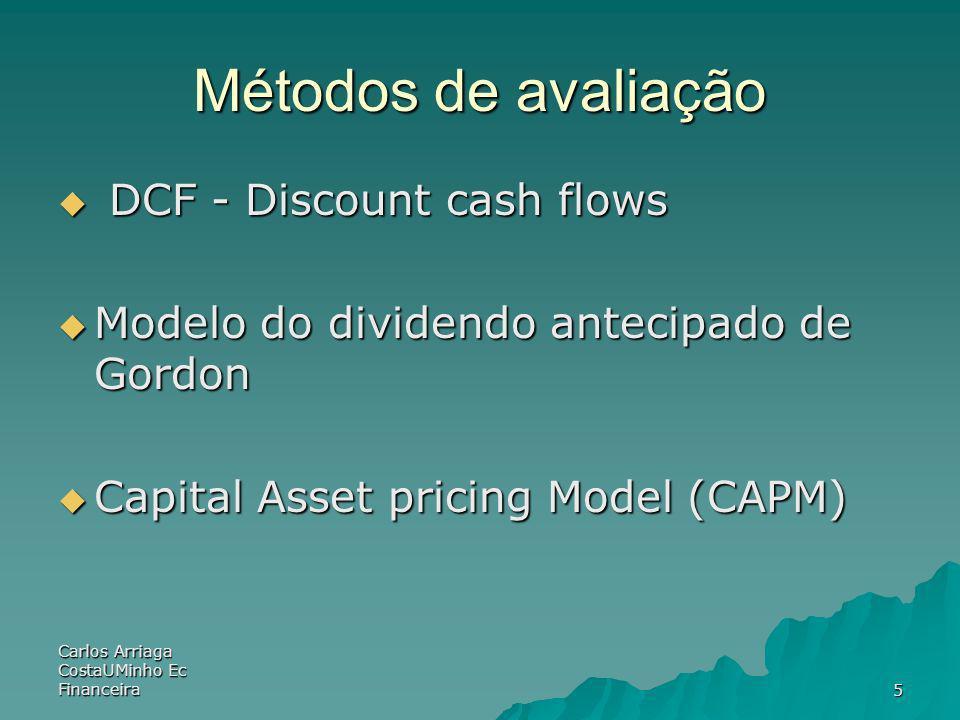 Carlos Arriaga CostaUMinho Ec Financeira5 Métodos de avaliação DCF - Discount cash flows DCF - Discount cash flows Modelo do dividendo antecipado de G