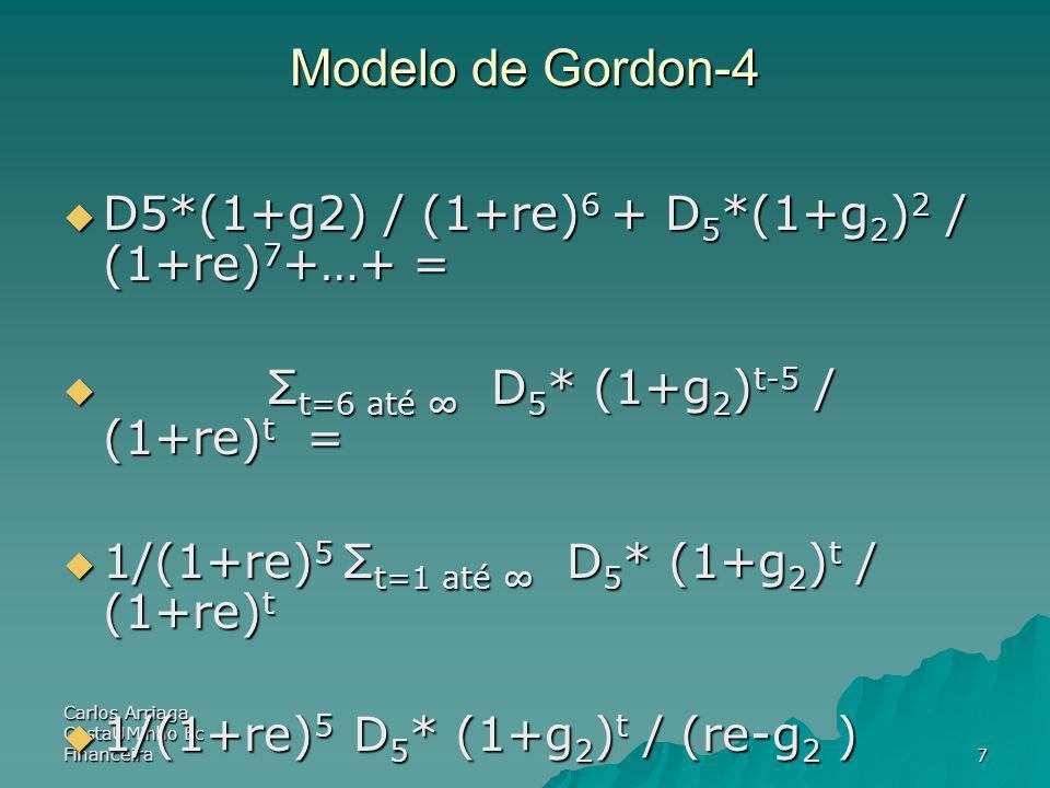 Carlos Arriaga CostaUMinho Ec Financeira7 Modelo de Gordon-4 D5*(1+g2) / (1+re) 6 + D 5 *(1+g 2 ) 2 / (1+re) 7 +…+ = D5*(1+g2) / (1+re) 6 + D 5 *(1+g