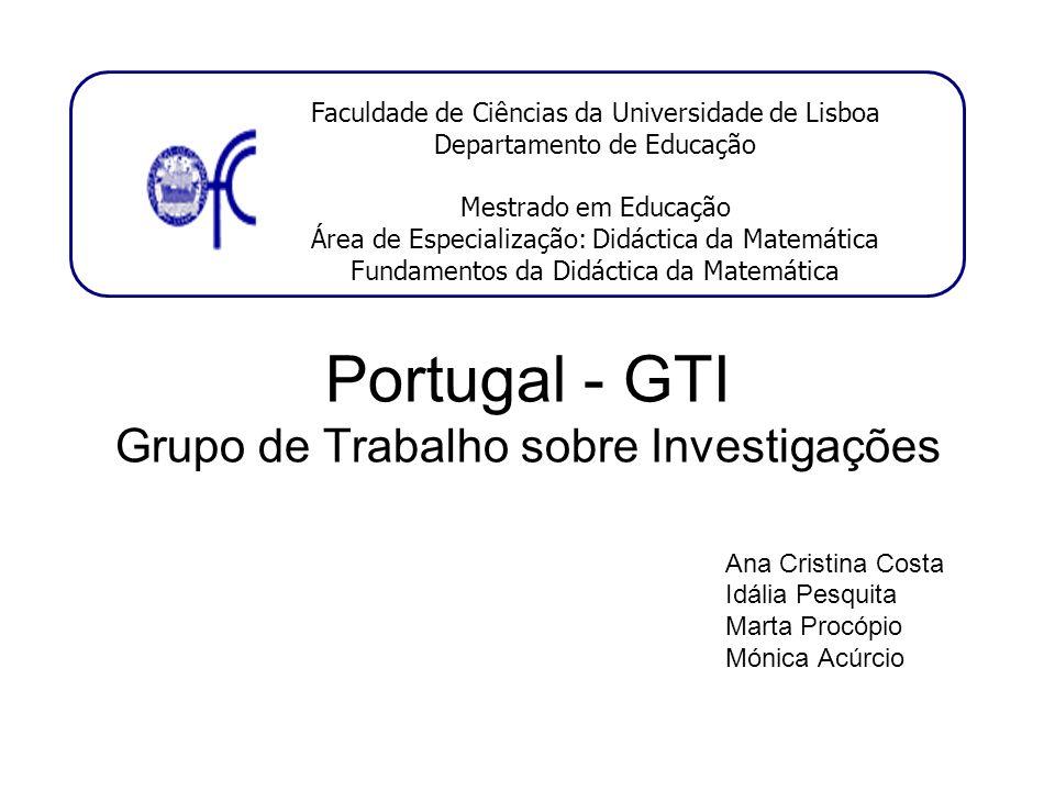 Portugal - GTI Grupo de Trabalho sobre Investigações Ana Cristina Costa Idália Pesquita Marta Procópio Mónica Acúrcio Faculdade de Ciências da Univers