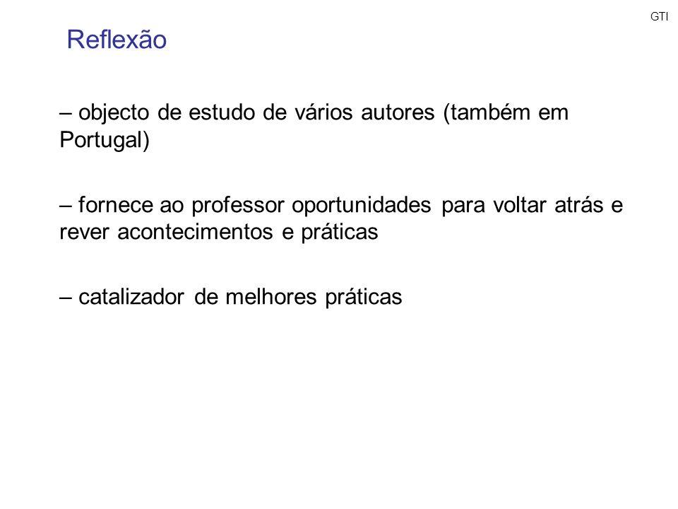 Reflexão – objecto de estudo de vários autores (também em Portugal) – fornece ao professor oportunidades para voltar atrás e rever acontecimentos e pr