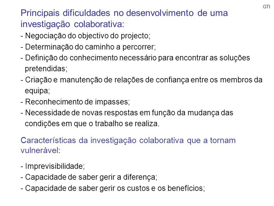 Principais dificuldades no desenvolvimento de uma investigação colaborativa: - Negociação do objectivo do projecto; - Determinação do caminho a percor