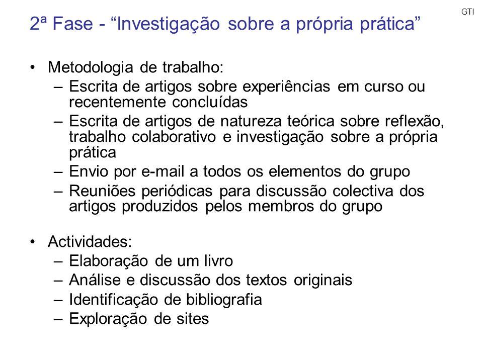 GTI 2ª Fase - Investigação sobre a própria prática Metodologia de trabalho: –Escrita de artigos sobre experiências em curso ou recentemente concluídas