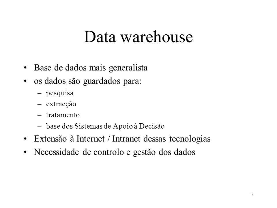 7 Data warehouse Base de dados mais generalista os dados são guardados para: –pesquisa –extracção –tratamento –base dos Sistemas de Apoio à Decisão Ex