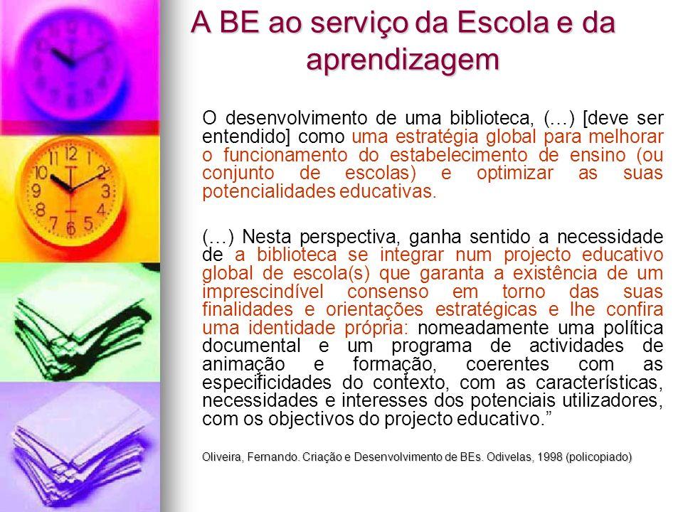 A BE ao serviço da Escola e da aprendizagem O desenvolvimento de uma biblioteca, (…) [deve ser entendido] como uma estratégia global para melhorar o f