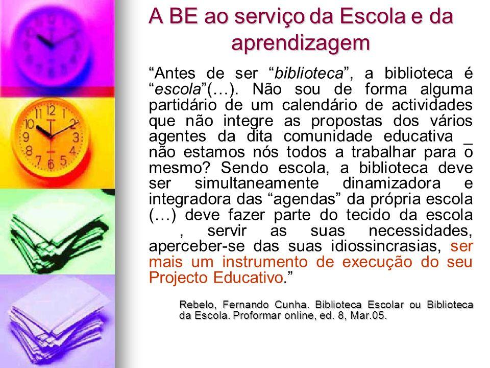 A BE ao serviço da Escola e da aprendizagem Antes de ser biblioteca, a biblioteca éescola(…). Não sou de forma alguma partidário de um calendário de a