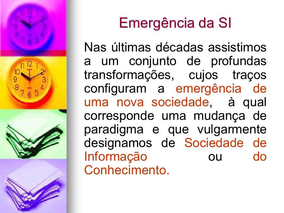 Emergência da SI Nas últimas décadas assistimos a um conjunto de profundas transformações, cujos traços configuram a emergência de uma nova sociedade,