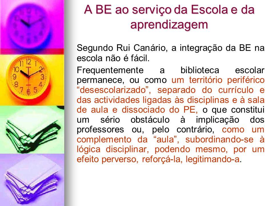 A BE ao serviço da Escola e da aprendizagem Segundo Rui Canário, a integração da BE na escola não é fácil. Frequentemente a biblioteca escolar permane