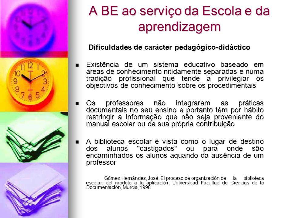 A BE ao serviço da Escola e da aprendizagem Dificuldades de carácter pedagógico-didáctico Existência de um sistema educativo baseado em áreas de conhe