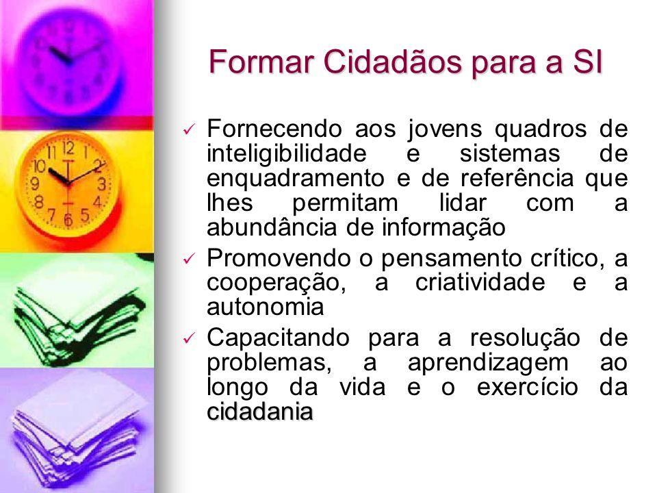 Formar Cidadãos para a SI Fornecendo aos jovens quadros de inteligibilidade e sistemas de enquadramento e de referência que lhes permitam lidar com a
