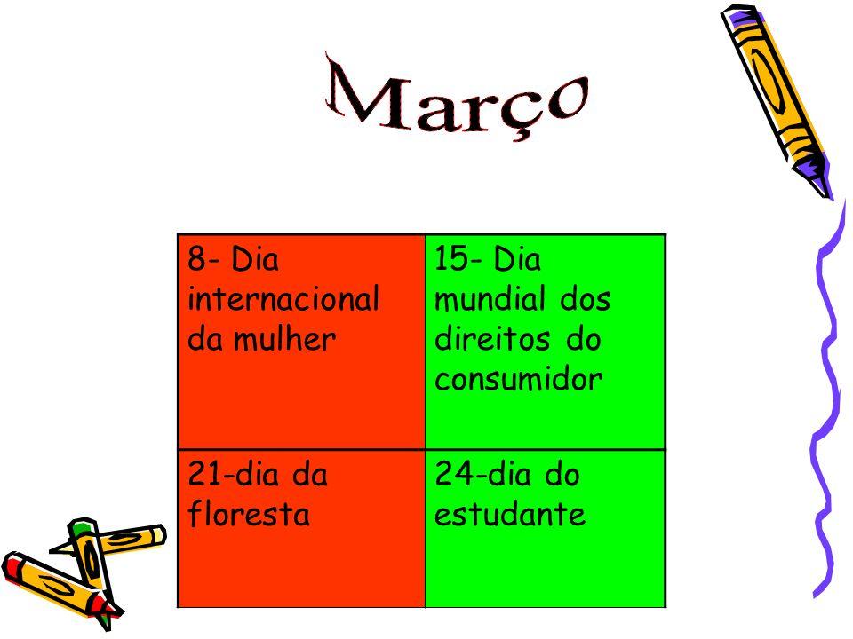 8- Dia internacional da mulher 15- Dia mundial dos direitos do consumidor 21-dia da floresta 24-dia do estudante