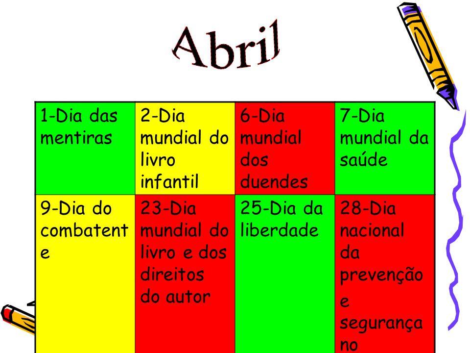 1-Dia das mentiras 2-Dia mundial do livro infantil 6-Dia mundial dos duendes 7-Dia mundial da saúde 9-Dia do combatent e 23-Dia mundial do livro e dos