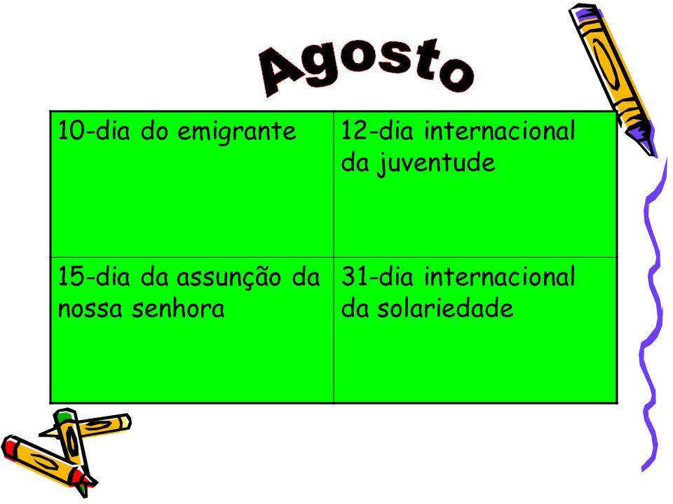10-dia do emigrante12-dia internacional da juventude 15-dia da assunção da nossa senhora 31-dia internacional da solariedade
