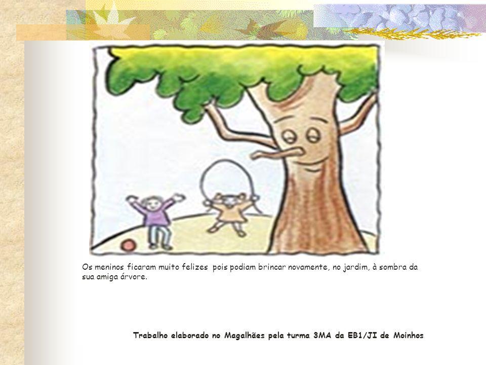 Os meninos ficaram muito felizes pois podiam brincar novamente, no jardim, à sombra da sua amiga árvore. Trabalho elaborado no Magalhães pela turma 3M