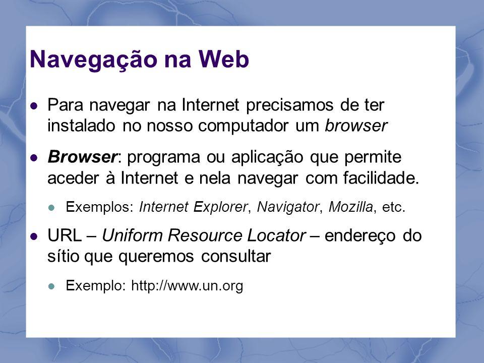 Navegação na Web Para navegar na Internet precisamos de ter instalado no nosso computador um browser Browser: programa ou aplicação que permite aceder