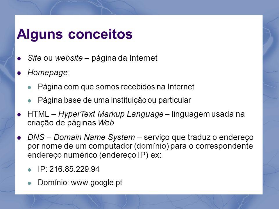 Alguns conceitos Site ou website – página da Internet Homepage: Página com que somos recebidos na Internet Página base de uma instituição ou particula
