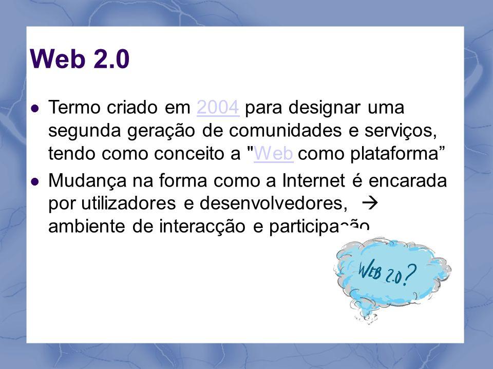Web 2.0 Termo criado em 2004 para designar uma segunda geração de comunidades e serviços, tendo como conceito a